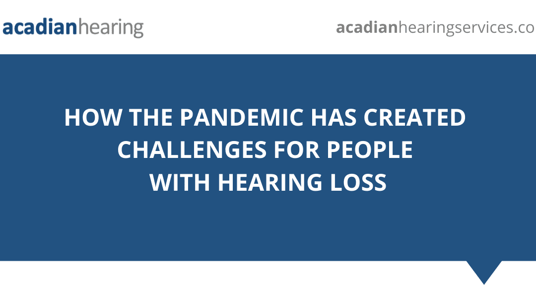 How the Pandemic Has Created Challenges for People with Hearing Loss
