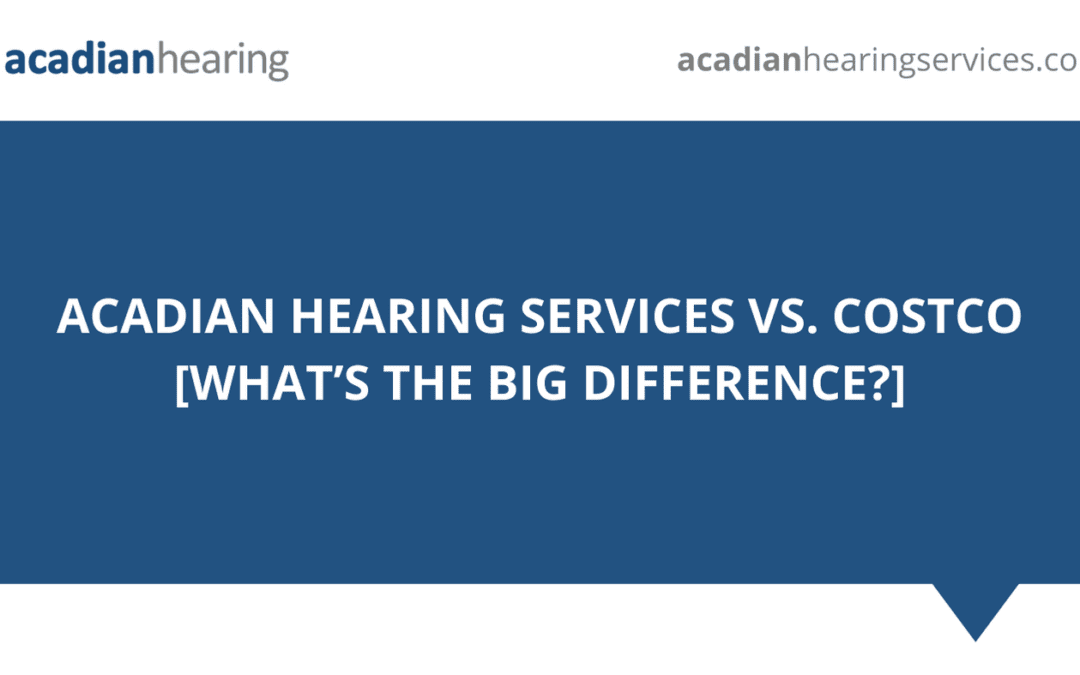 Acadian Hearing Services vs. Costco [What's The Big Difference?]