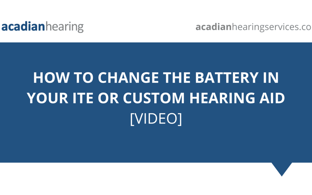 How to Change the Battery In Your ITE or Custom Hearing Aid – Video