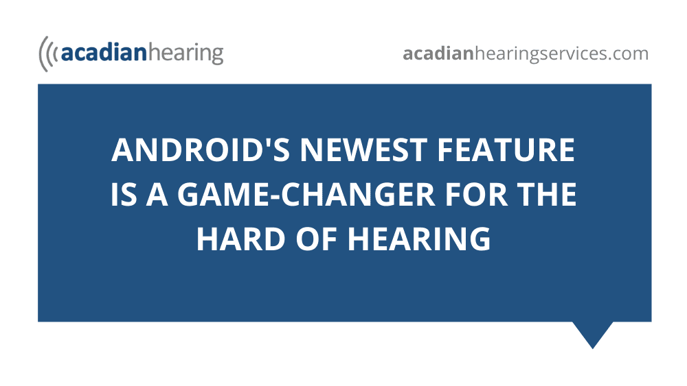 Android 's Newest Feature Is a Game-Changer for the Hard of Hearing